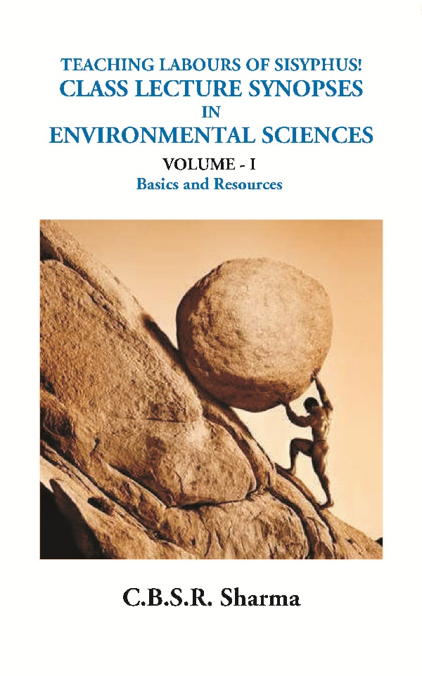Teaching Labours of Sisyphus! Class Lecture Synopses in Environmental Sciences (Volume - I Basics...