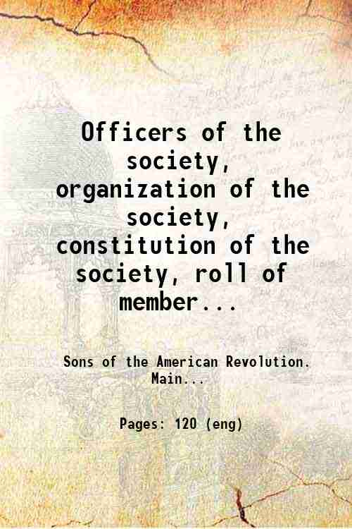 Officers of the society, organization of the society, constitution of the society, roll of member...