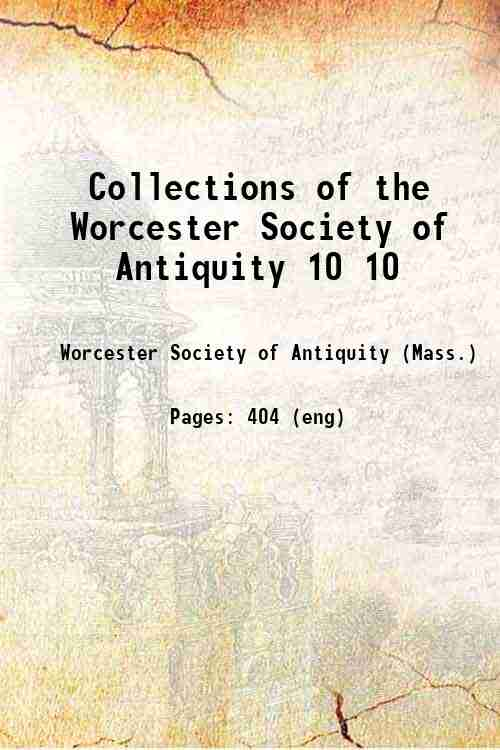 Collections of the Worcester Society of Antiquity 10 10