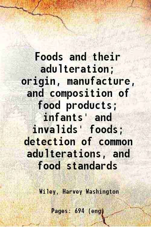 Foods and their adulteration; origin, manufacture, and composition of food products; infants' and...