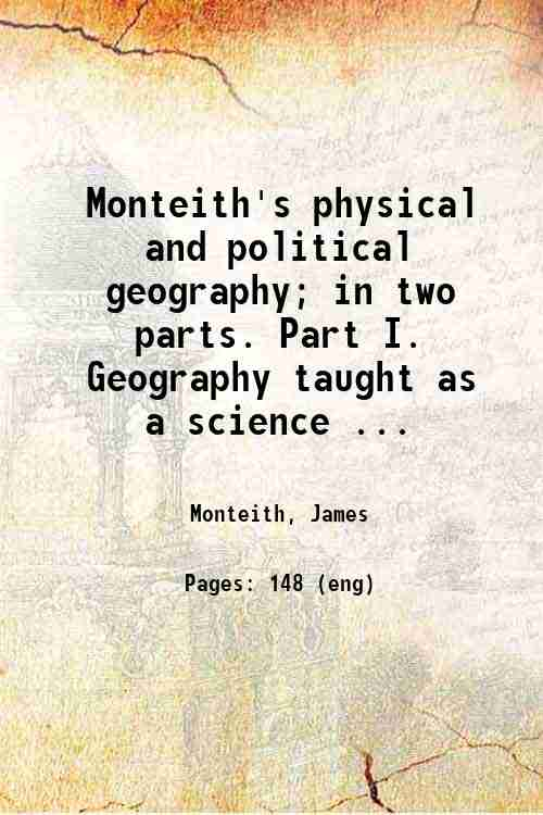 Monteith's physical and political geography; in two parts. Part I. Geography taught as a science ...