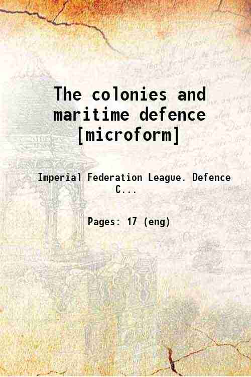 The colonies and maritime defence [microform]