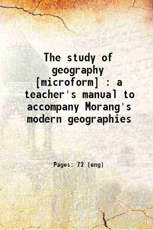 The study of geography [microform] : a teacher's manual to accompany Morang's modern geographies