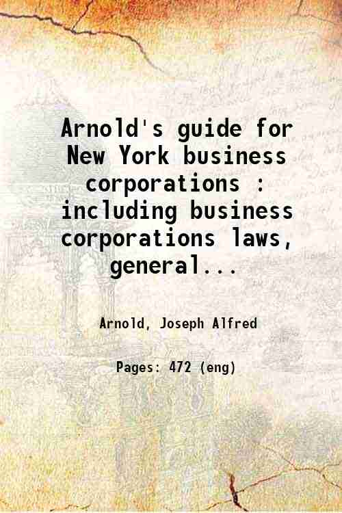 Arnold's guide for New York business corporations : including business corporations laws, general...