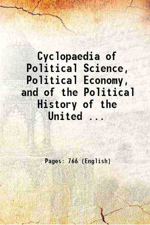 Cyclopaedia of Political Science, Political Economy, and of the Political History of the United ...