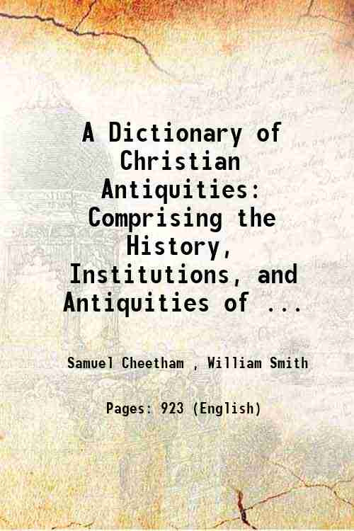 A Dictionary of Christian Antiquities: Comprising the History, Institutions, and Antiquities of ...