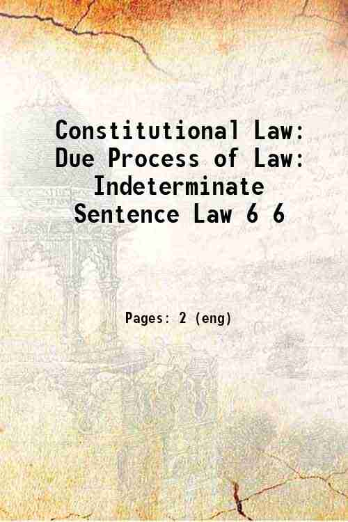 Constitutional Law: Due Process of Law: Indeterminate Sentence Law 6 6