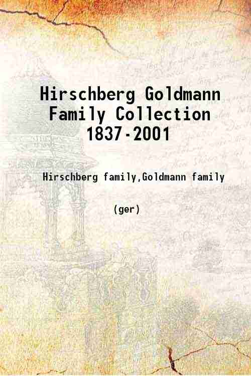 Hirschberg Goldmann Family Collection 1837-2001