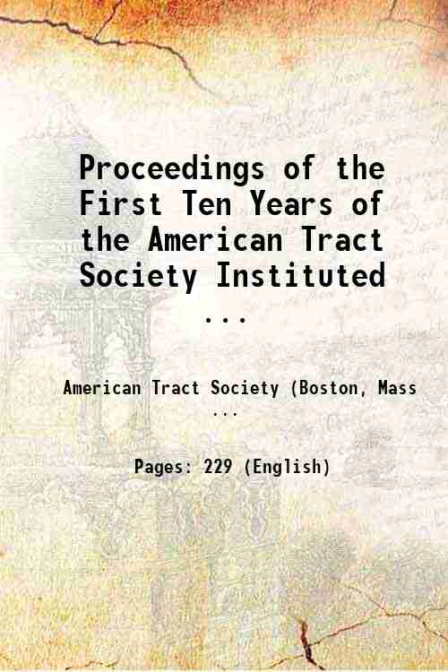 Proceedings of the First Ten Years of the American Tract Society Instituted ...
