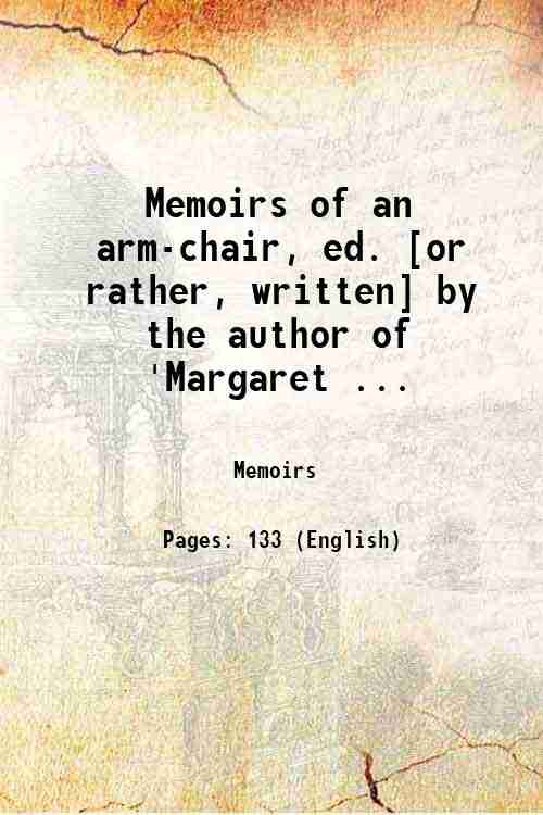 Memoirs of an arm-chair, ed. [or rather, written] by the author of 'Margaret ...