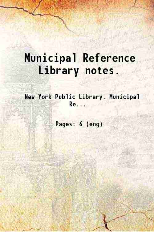 Municipal Reference Library notes.