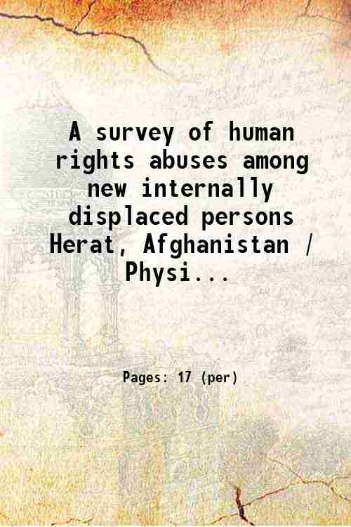 A survey of human rights abuses among new internally displaced persons Herat, Afghanistan / Physi...