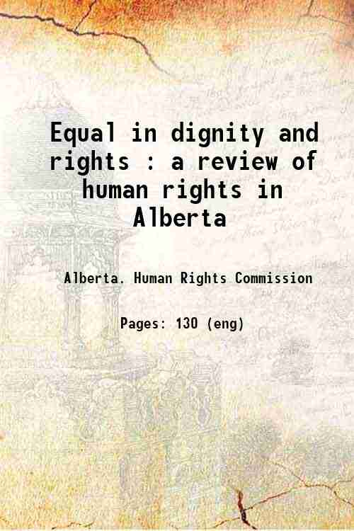 Equal in dignity and rights : a review of human rights in Alberta