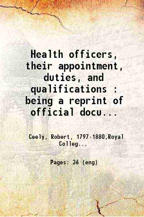 Health officers, their appointment, duties, and qualifications : being a reprint of official docu...