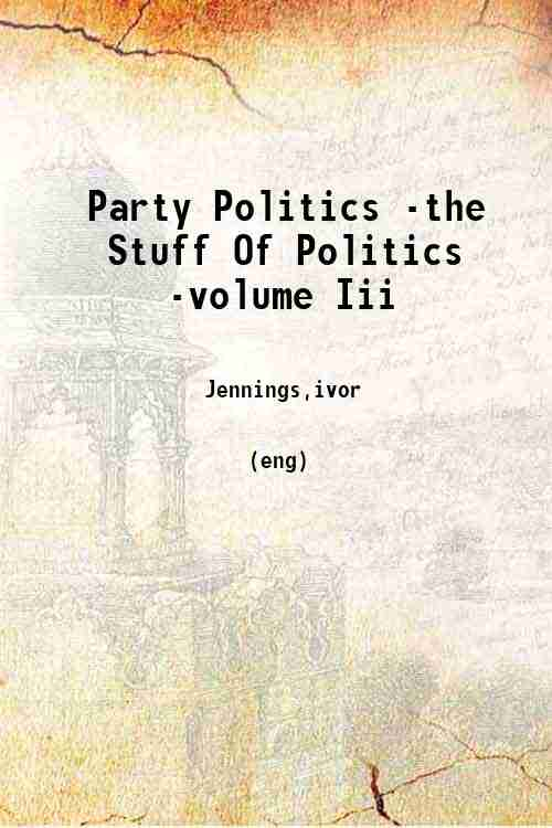 Party Politics -the Stuff Of Politics -volume Iii