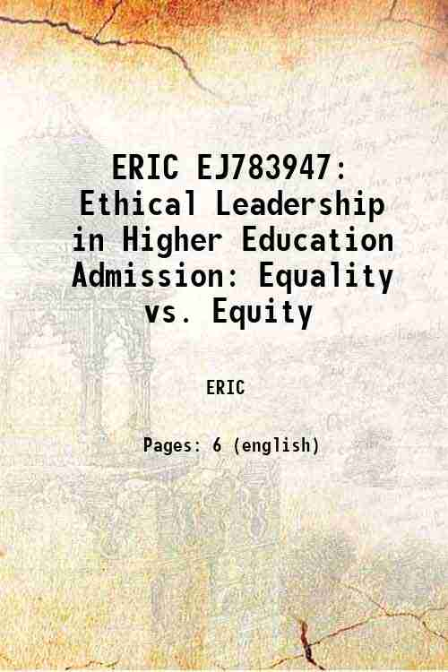 ERIC EJ783947: Ethical Leadership in Higher Education Admission: Equality vs. Equity
