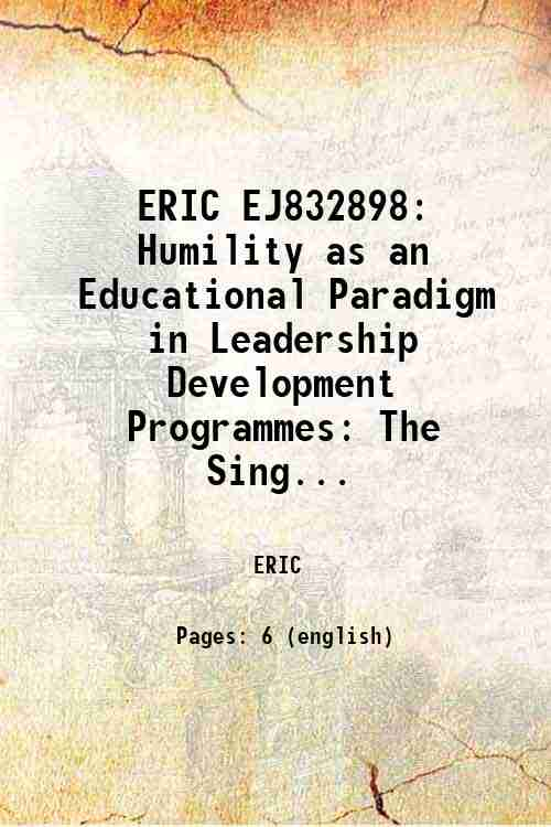 ERIC EJ832898: Humility as an Educational Paradigm in Leadership Development Programmes: The Sing...