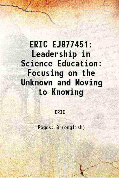 ERIC EJ877451: Leadership in Science Education: Focusing on the Unknown and Moving to Knowing