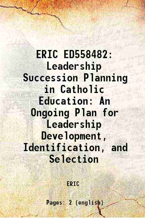 ERIC ED558482: Leadership Succession Planning in Catholic Education: An Ongoing Plan for Leadersh...
