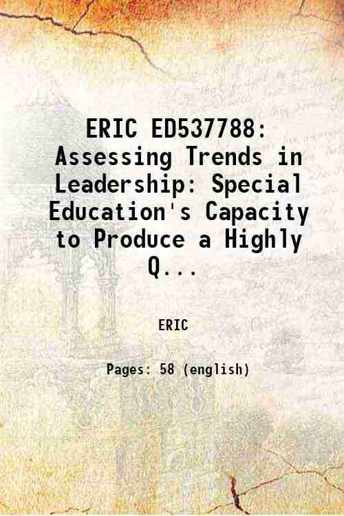 ERIC ED537788: Assessing Trends in Leadership: Special Education's Capacity to Produce a Highly Q...