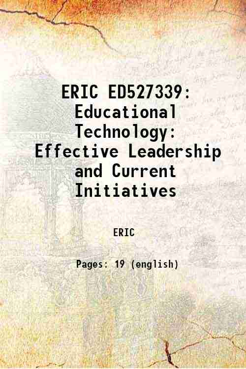 ERIC ED527339: Educational Technology: Effective Leadership and Current Initiatives