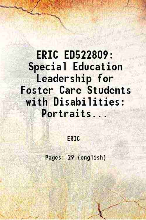 ERIC ED522809: Special Education Leadership for Foster Care Students with Disabilities: Portraits...