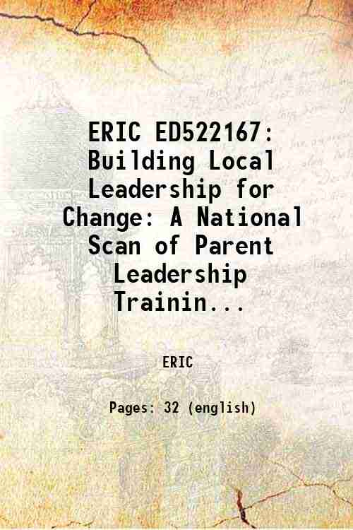 ERIC ED522167: Building Local Leadership for Change: A National Scan of Parent Leadership Trainin...
