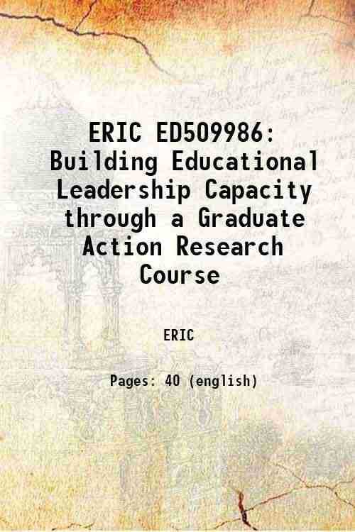 ERIC ED509986: Building Educational Leadership Capacity through a Graduate Action Research Course