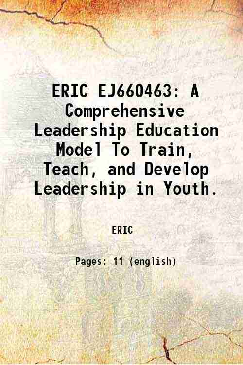 ERIC EJ660463: A Comprehensive Leadership Education Model To Train, Teach, and Develop Leadership...