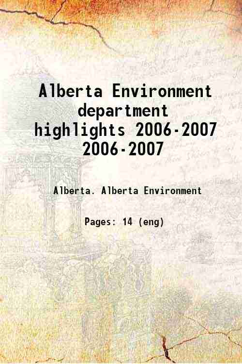 Alberta Environment department highlights 2006-2007 2006-2007