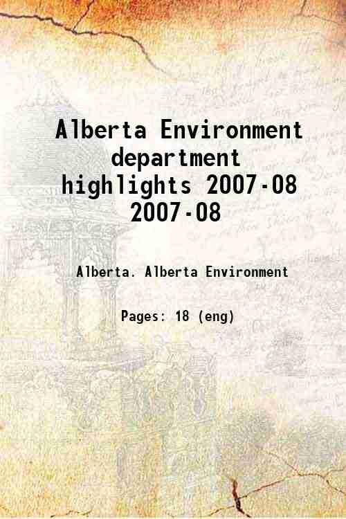 Alberta Environment department highlights 2007-08 2007-08