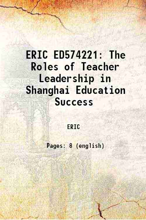 ERIC ED574221: The Roles of Teacher Leadership in Shanghai Education Success