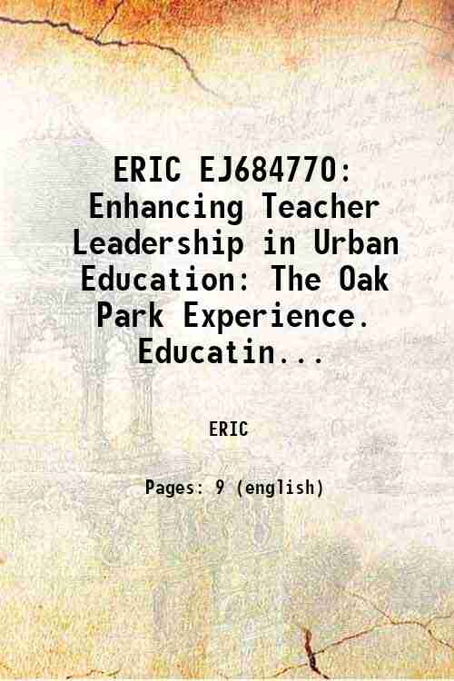 ERIC EJ684770: Enhancing Teacher Leadership in Urban Education: The Oak Park Experience. Educatin...