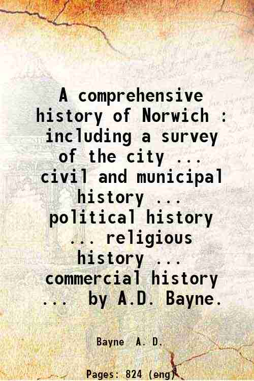 A comprehensive history of Norwich : including a survey of the city ... civil and municipal histo...