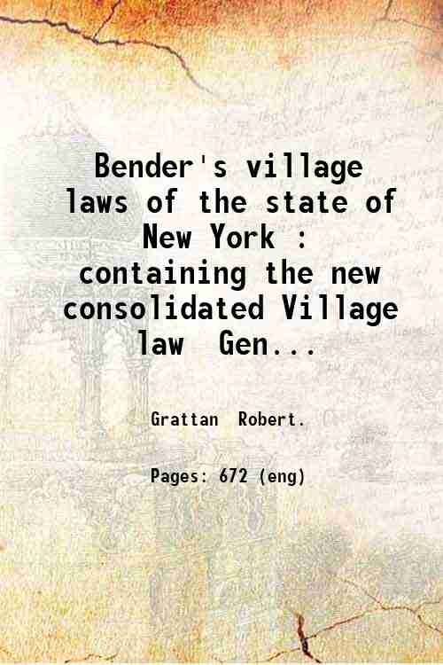 Bender's village laws of the state of New York : containing the new consolidated Village law  Gen...
