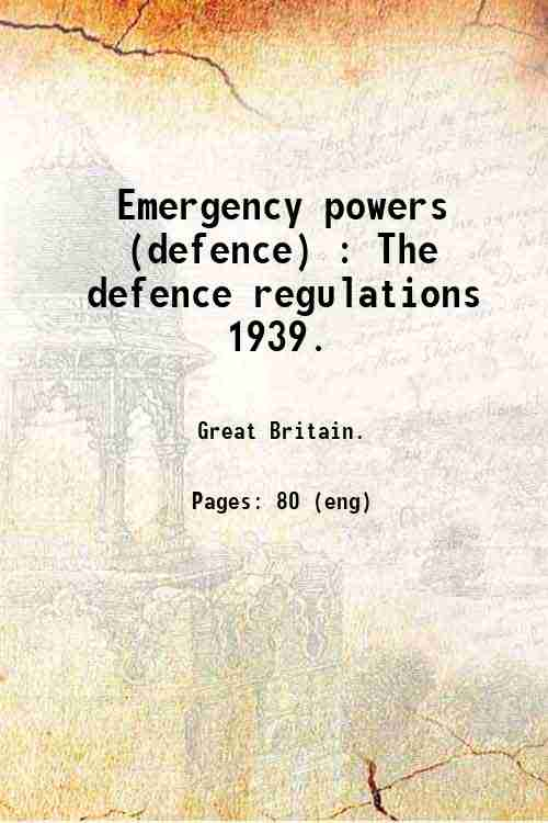 Emergency powers (defence) : The defence regulations  1939.