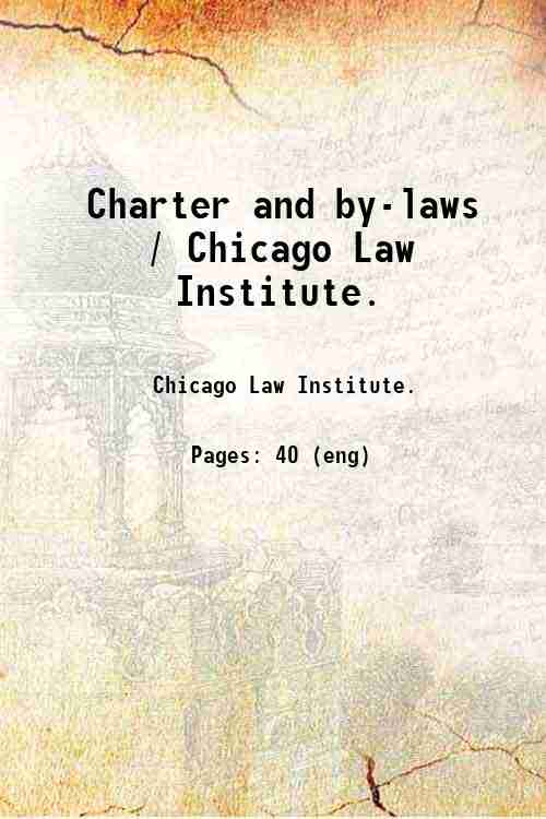 Charter and by-laws / Chicago Law Institute.