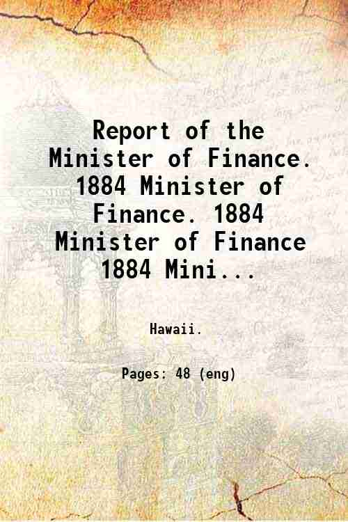 Report of the Minister of Finance.   1884 Minister of Finance. 1884 Minister of Finance 1884 Mini...