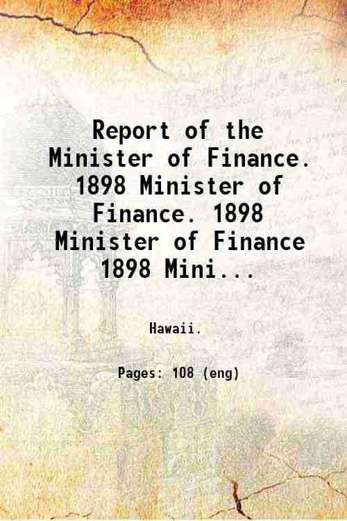 Report of the Minister of Finance.   1898 Minister of Finance. 1898 Minister of Finance 1898 Mini...