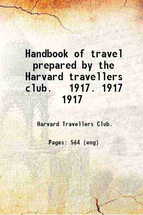 Handbook of travel  prepared by the Harvard travellers club.   1917. 1917 1917