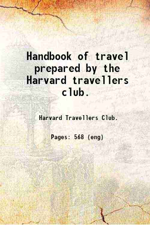 Handbook of travel  prepared by the Harvard travellers club.