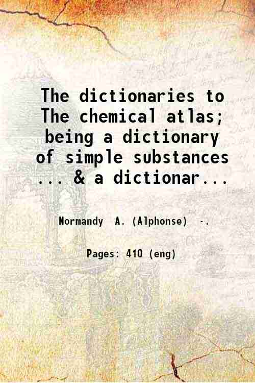The dictionaries to The chemical atlas; being a dictionary of simple substances ... & a dictionar...