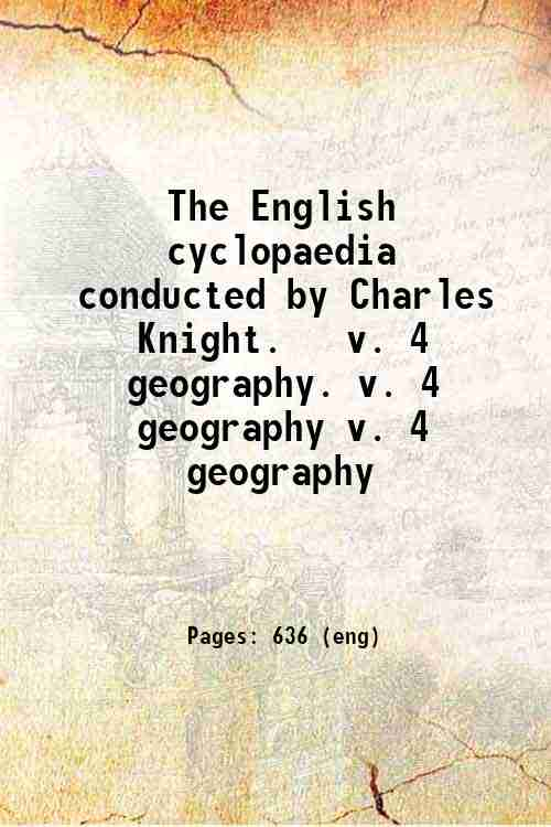 The English cyclopaedia  conducted by Charles Knight.   v. 4 geography. v. 4 geography v. 4 geogr...