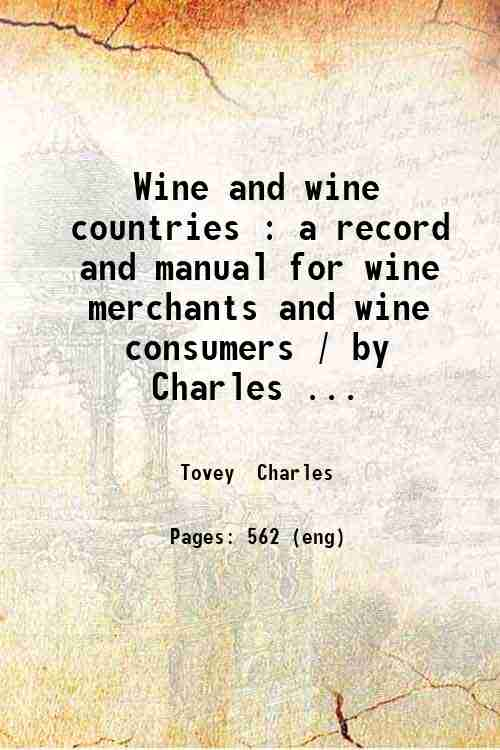 Wine and wine countries : a record and manual for wine merchants and wine consumers / by Charles ...