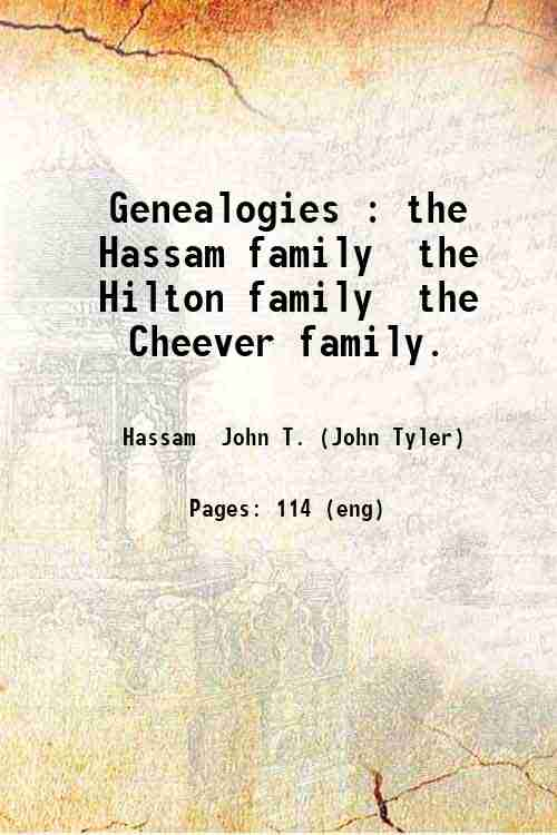 Genealogies : the Hassam family  the Hilton family  the Cheever family.