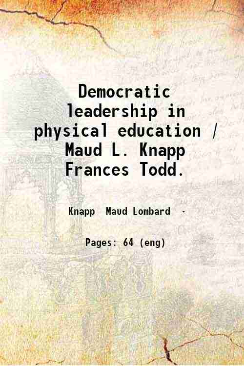 Democratic leadership in physical education / Maud L. Knapp  Frances Todd.