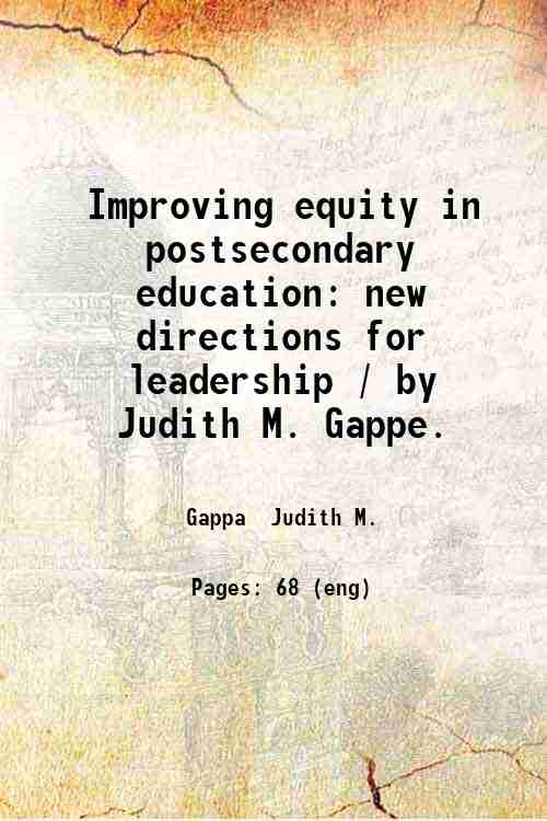 Improving equity in postsecondary education: new directions for leadership / by Judith M. Gappe.