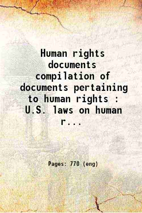 Human rights documents compilation of documents pertaining to human rights : U.S. laws on human r...
