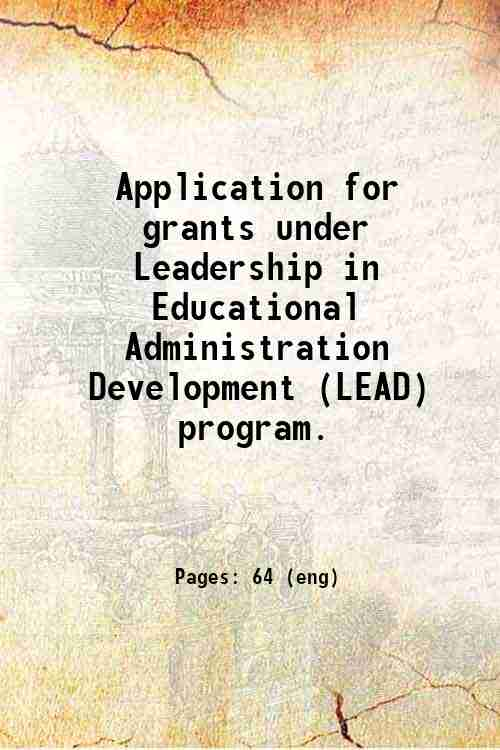 Application for grants under Leadership in Educational Administration Development (LEAD) program.