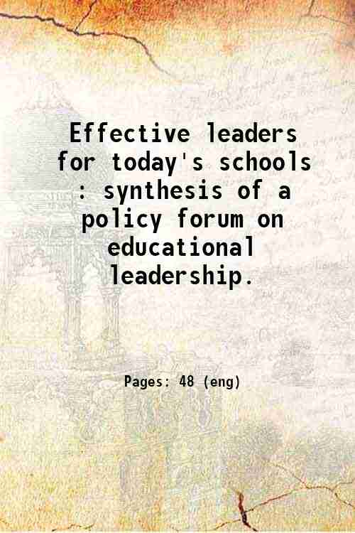 Effective leaders for today's schools : synthesis of a policy forum on educational leadership.